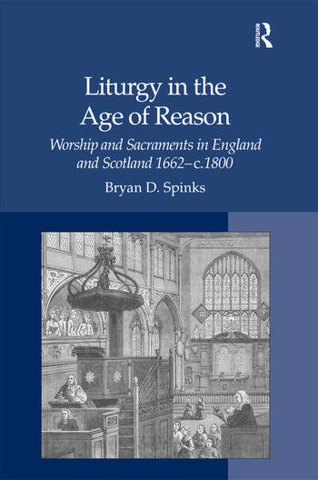 Liturgy in the Age of Reason Worship and Sacraments in England and Scotland 1662–c.1800 book cover