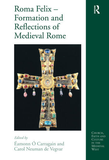 Roma Felix – Formation and Reflections of Medieval Rome book cover