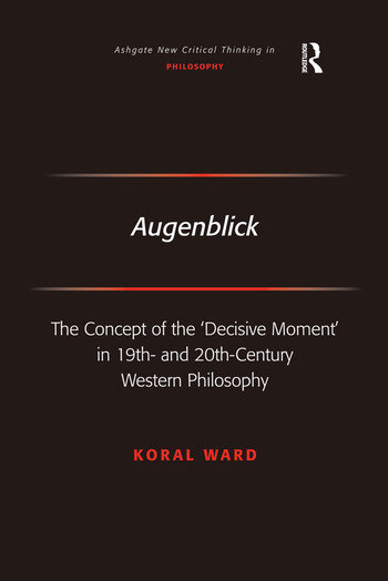 Augenblick The Concept of the 'Decisive Moment' in 19th- and 20th-Century Western Philosophy book cover