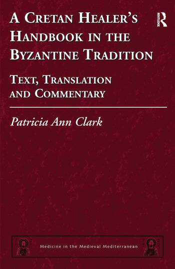 A Cretan Healer's Handbook in the Byzantine Tradition Text, Translation and Commentary book cover