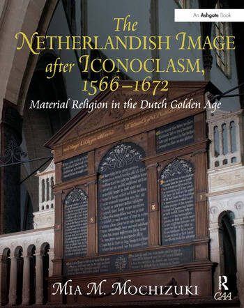 The Netherlandish Image after Iconoclasm, 1566–1672 Material Religion in the Dutch Golden Age book cover