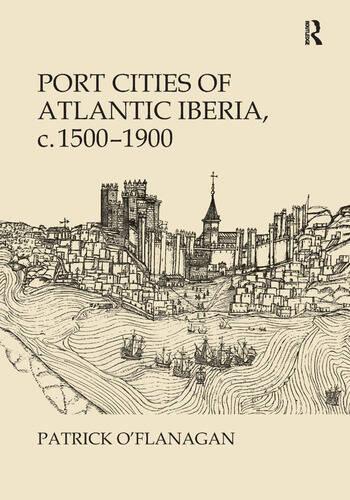 Port Cities of Atlantic Iberia, c. 1500–1900 book cover