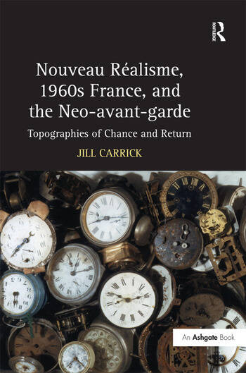 Nouveau Réalisme, 1960s France, and the Neo-avant-garde Topographies of Chance and Return book cover