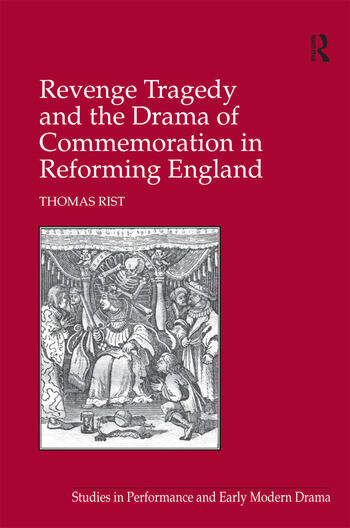 Revenge Tragedy and the Drama of Commemoration in Reforming England book cover