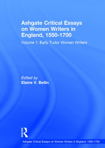 Ashgate Critical Essays on Women Writers in England, 1550-1700 Volume 1: Early Tudor Women Writers book cover