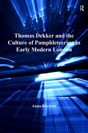 Thomas Dekker and the Culture of Pamphleteering in Early Modern London book cover