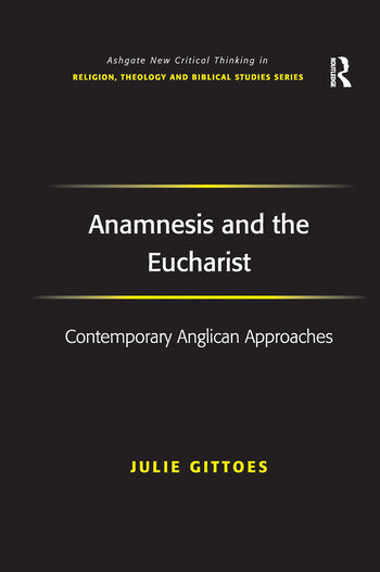 Anamnesis and the Eucharist Contemporary Anglican Approaches book cover