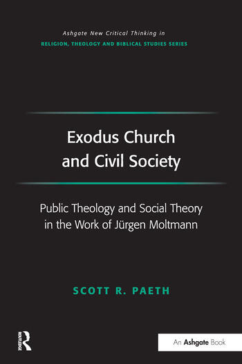 Exodus Church and Civil Society Public Theology and Social Theory in the Work of Jürgen Moltmann book cover