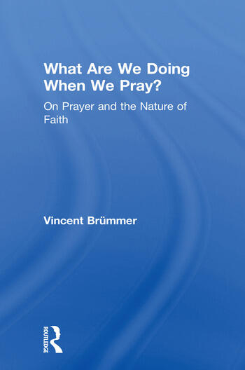 What Are We Doing When We Pray? On Prayer and the Nature of Faith book cover