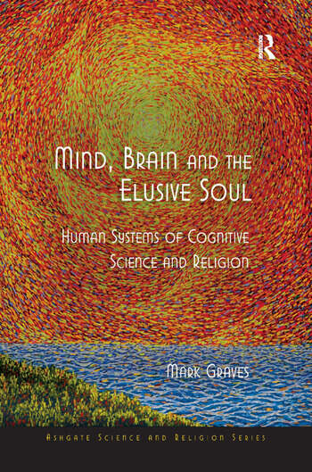 Mind, Brain and the Elusive Soul Human Systems of Cognitive Science and Religion book cover