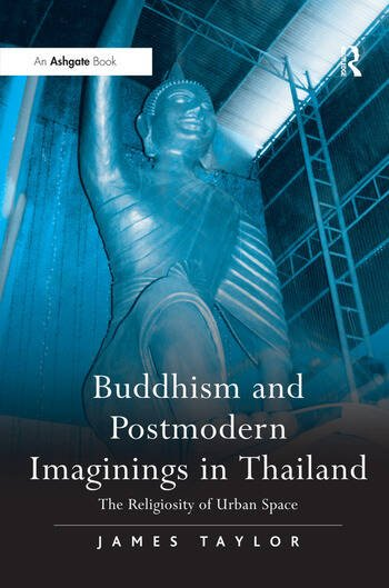 Buddhism and Postmodern Imaginings in Thailand The Religiosity of Urban Space book cover