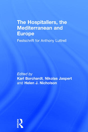The Hospitallers, the Mediterranean and Europe Festschrift for Anthony Luttrell book cover