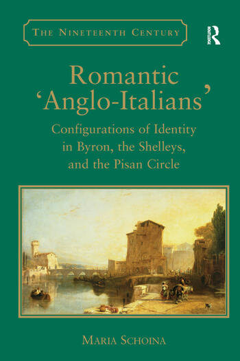 Romantic 'Anglo-Italians' Configurations of Identity in Byron, the Shelleys, and the Pisan Circle book cover