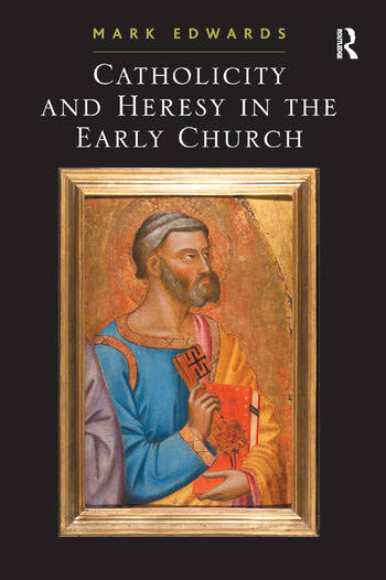 Catholicity and Heresy in the Early Church book cover