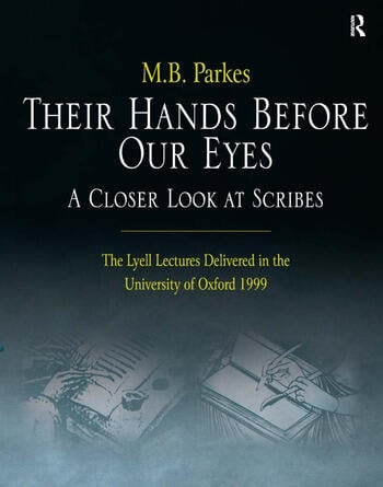 Their Hands Before Our Eyes: A Closer Look at Scribes The Lyell Lectures Delivered in the University of Oxford 1999 book cover