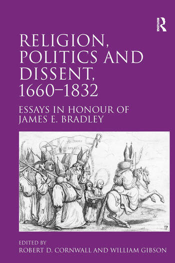 Religion, Politics and Dissent, 1660–1832 Essays in Honour of James E. Bradley book cover