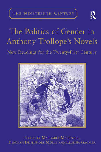 The Politics of Gender in Anthony Trollope's Novels New Readings for the Twenty-First Century book cover