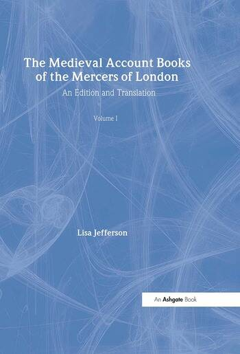 The Medieval Account Books of the Mercers of London An Edition and Translation book cover