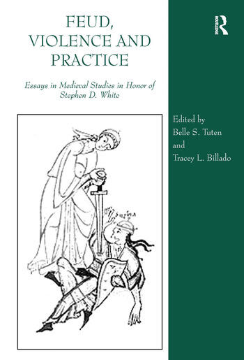 Feud, Violence and Practice Essays in Medieval Studies in Honor of Stephen D. White book cover