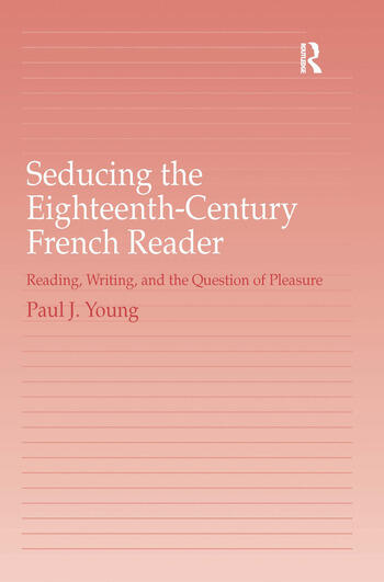 Seducing the Eighteenth-Century French Reader Reading, Writing, and the Question of Pleasure book cover