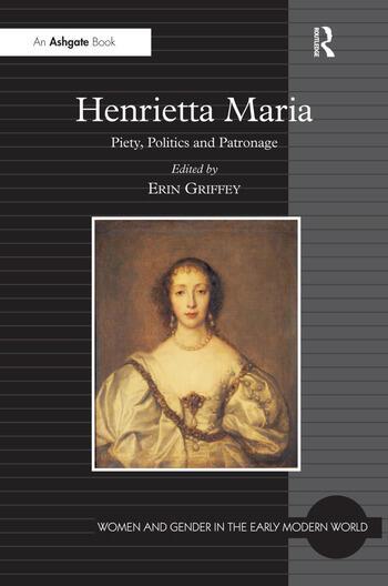 Henrietta Maria Piety, Politics and Patronage book cover