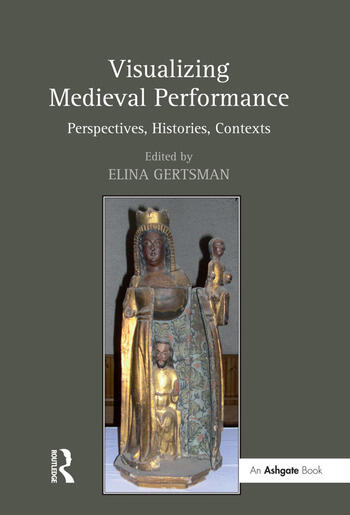 Visualizing Medieval Performance Perspectives, Histories, Contexts book cover