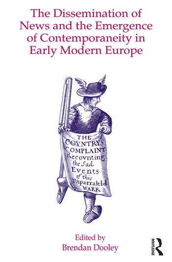 The Dissemination of News and the Emergence of Contemporaneity in Early Modern Europe book cover