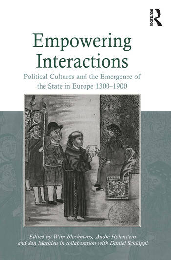 Empowering Interactions Political Cultures and the Emergence of the State in Europe 1300–1900 book cover