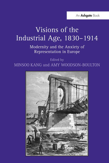 Visions of the Industrial Age, 1830–1914 Modernity and the Anxiety of Representation in Europe book cover