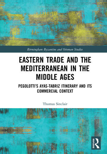 Eastern Trade and the Mediterranean in the Middle Ages Pegolotti's Ayas-Tabriz Itinerary and its Commercial Context book cover