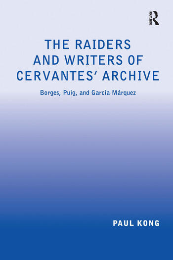 The Raiders and Writers of Cervantes' Archive Borges, Puig, and García Márquez book cover