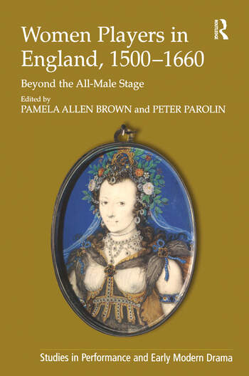 Women Players in England, 1500–1660 Beyond the All-Male Stage book cover