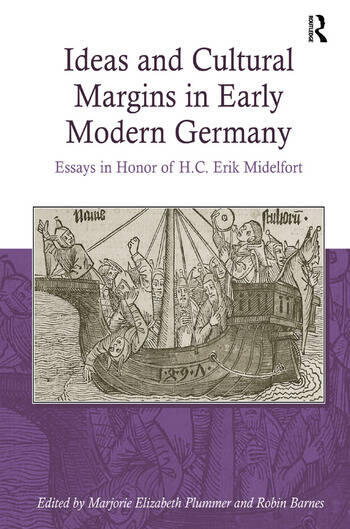 Ideas and Cultural Margins in Early Modern Germany Essays in Honor of H.C. Erik Midelfort book cover