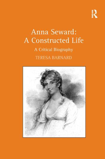 Anna Seward: A Constructed Life A Critical Biography book cover