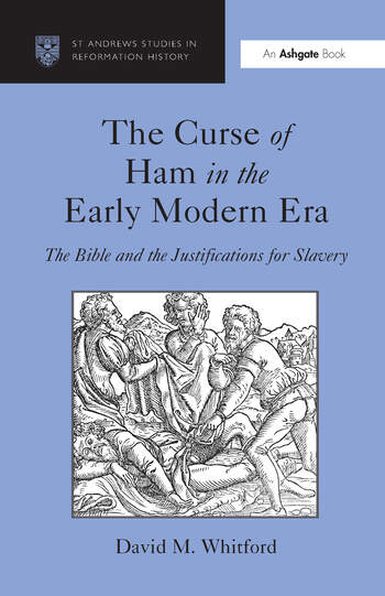 The Curse of Ham in the Early Modern Era The Bible and the Justifications for Slavery book cover