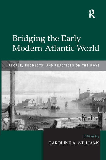 Bridging the Early Modern Atlantic World People, Products, and Practices on the Move book cover