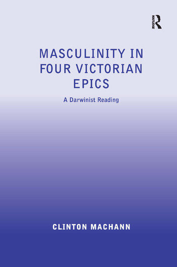 Masculinity in Four Victorian Epics A Darwinist Reading book cover