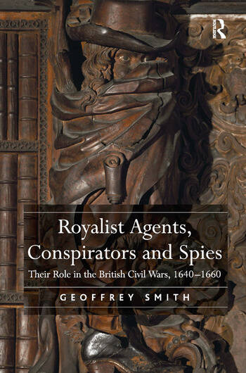 Royalist Agents, Conspirators and Spies Their Role in the British Civil Wars, 1640–1660 book cover