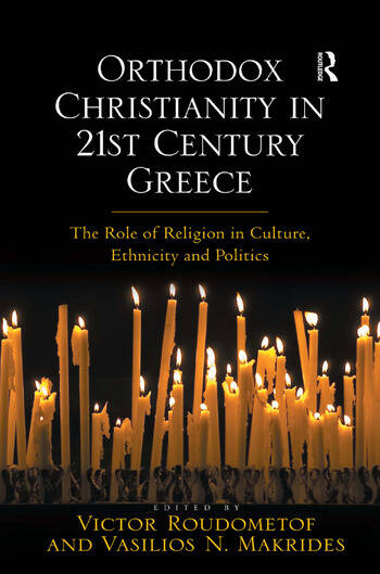 Orthodox Christianity in 21st Century Greece The Role of Religion in Culture, Ethnicity and Politics book cover
