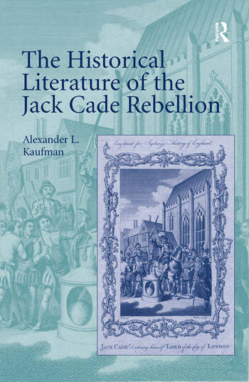 The Historical Literature of the Jack Cade Rebellion book cover