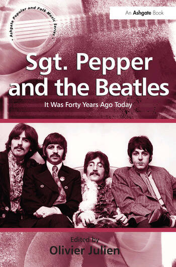 Sgt. Pepper and the Beatles It Was Forty Years Ago Today book cover