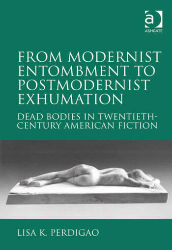 From Modernist Entombment to Postmodernist Exhumation Dead Bodies in Twentieth-Century American Fiction book cover