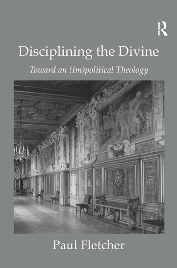 Disciplining the Divine Toward an (Im)political Theology book cover