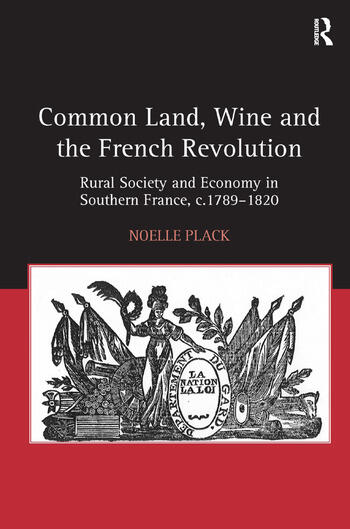 Common Land, Wine and the French Revolution Rural Society and Economy in Southern France, c.1789–1820 book cover