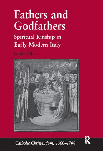 Fathers and Godfathers Spiritual Kinship in Early-Modern Italy book cover