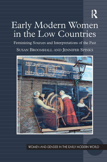Early Modern Women in the Low Countries Feminizing Sources and Interpretations of the Past book cover