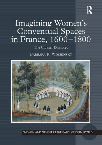 Imagining Women's Conventual Spaces in France, 1600–1800 The Cloister Disclosed book cover
