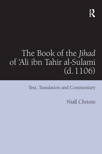 The Book of the Jihad of 'Ali ibn Tahir al-Sulami (d. 1106) Text, Translation and Commentary book cover
