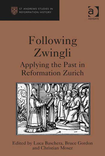 Following Zwingli Applying the Past in Reformation Zurich book cover