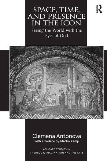 Space, Time, and Presence in the Icon Seeing the World with the Eyes of God book cover